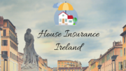 Helpful Tips on Home Insurance in Ireland